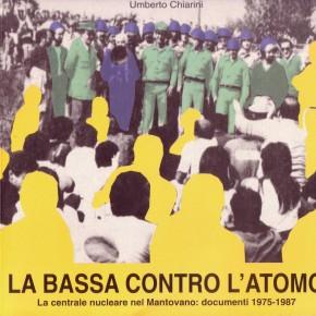Umberto Chiarini, LA BASSA CONTRO L'ATOMO